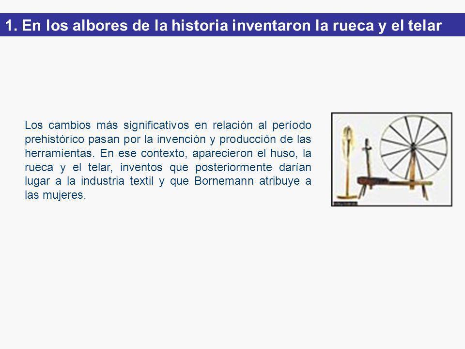 1. En los albores de la historia inventaron la rueca y el telar