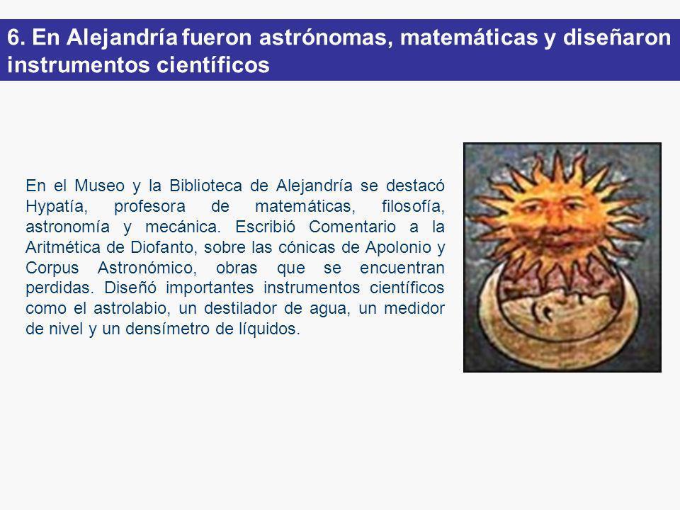 6. En Alejandría fueron astrónomas, matemáticas y diseñaron instrumentos científicos