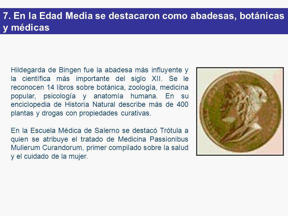 7. En la Edad Media se destacaron como abadesas, botánicas y médicas