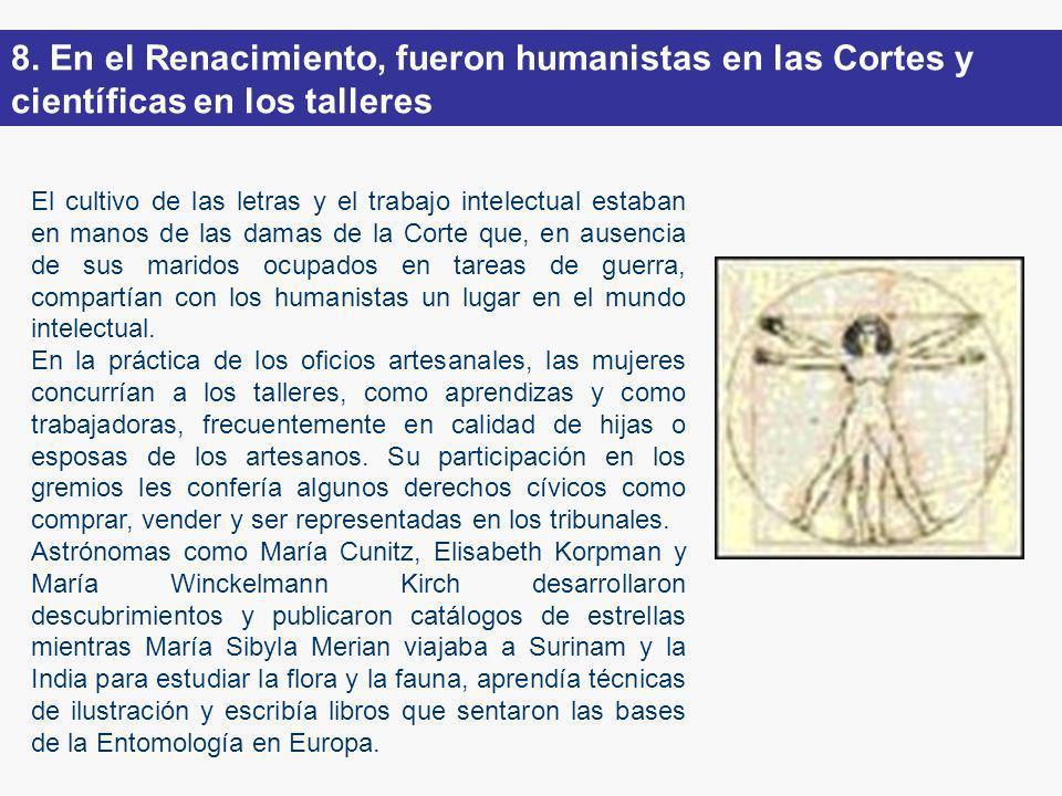 8. En el Renacimiento, fueron humanistas en las Cortes y científicas en los talleres