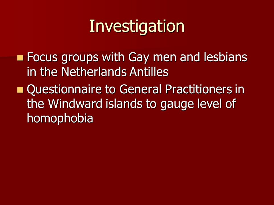 Investigation Focus groups with Gay men and lesbians in the Netherlands Antilles.