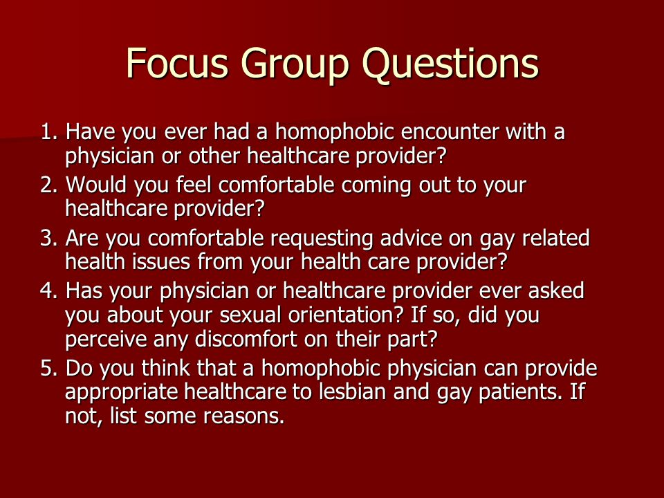 Focus Group Questions 1. Have you ever had a homophobic encounter with a physician or other healthcare provider