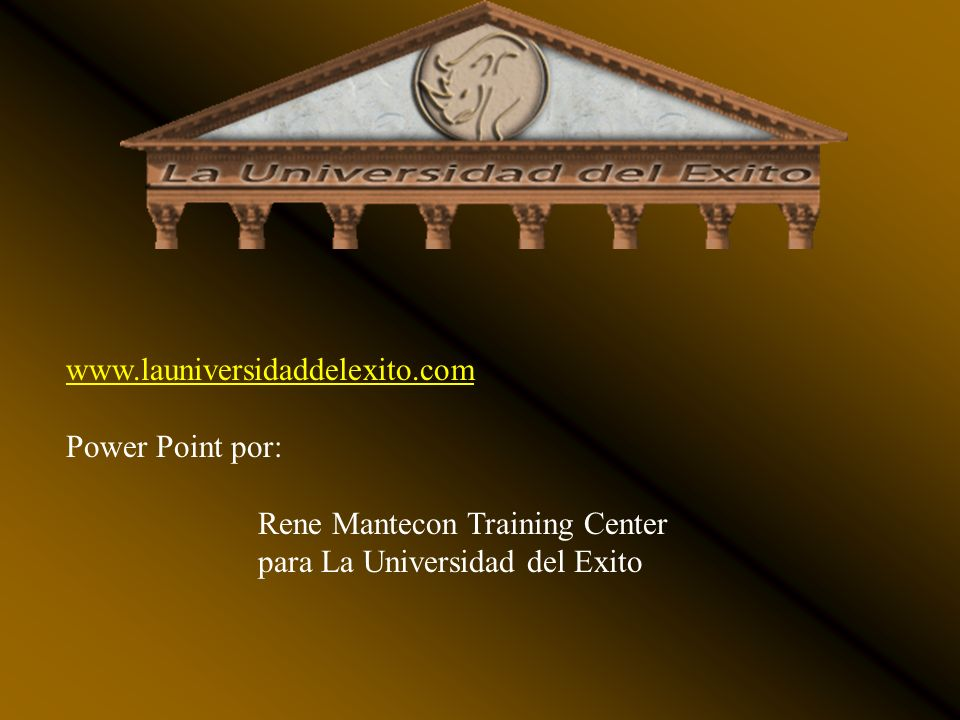 www.launiversidaddelexito.com Power Point por: Rene Mantecon Training Center.