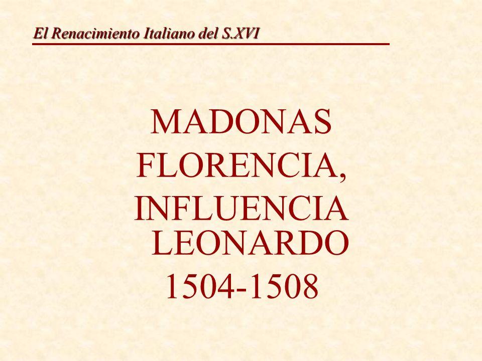 MADONAS FLORENCIA, INFLUENCIA LEONARDO 1504-1508