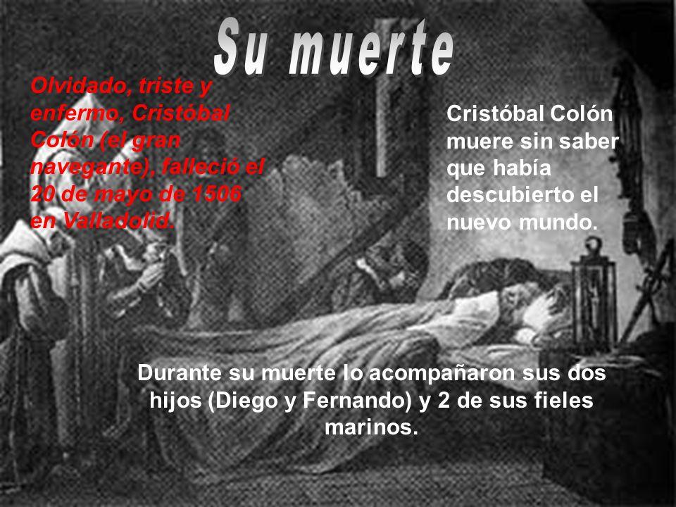 Su muerte Olvidado, triste y enfermo, Cristóbal Colón (el gran navegante), falleció el 20 de mayo de 1506 en Valladolid.