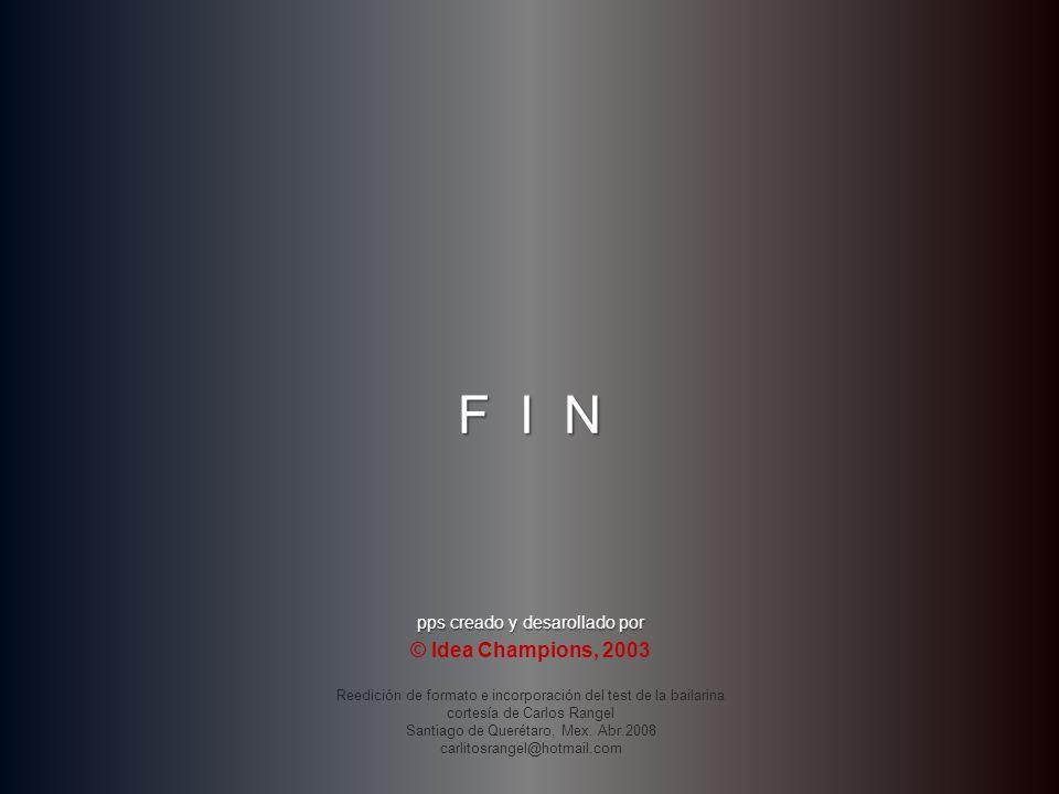 F I N © Idea Champions, 2003 pps creado y desarollado por