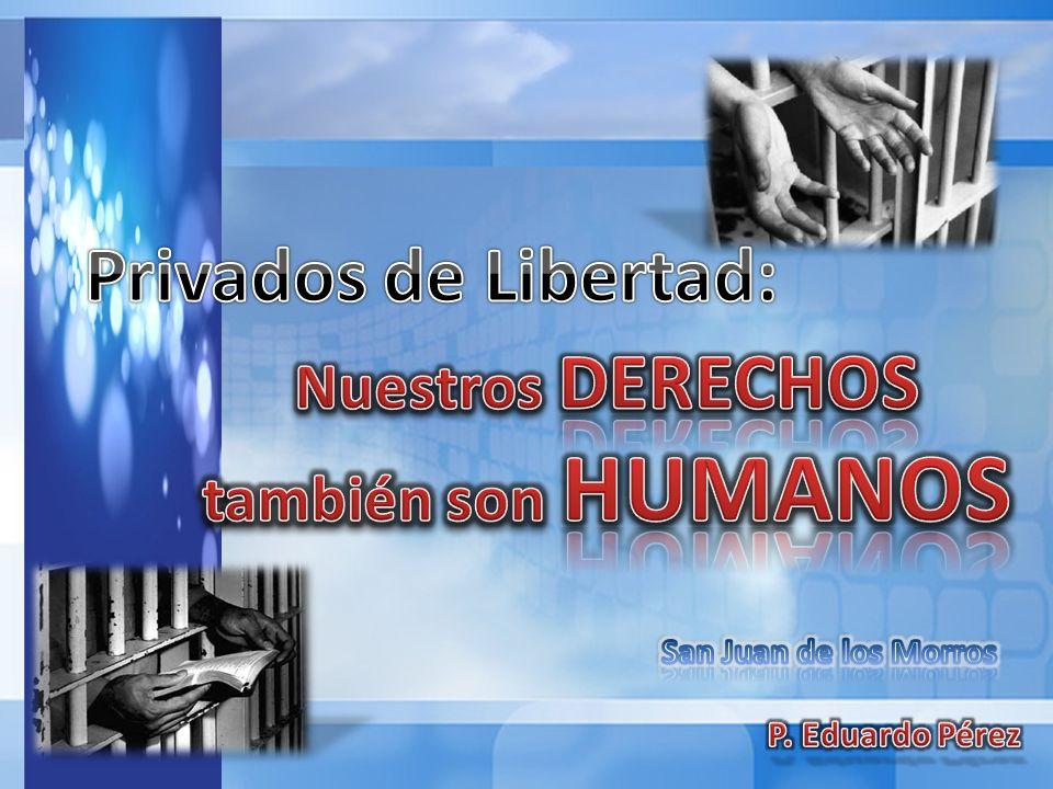 Privados de Libertad: Nuestros DERECHOS también son HUMANOS