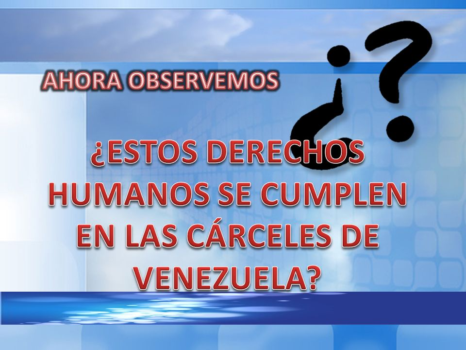 ¿ESTOS DERECHOS HUMANOS SE CUMPLEN EN LAS CÁRCELES DE VENEZUELA