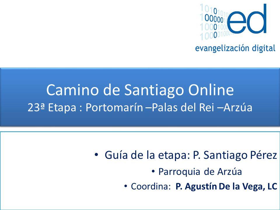 Camino de Santiago Online 23ª Etapa : Portomarín –Palas del Rei –Arzúa
