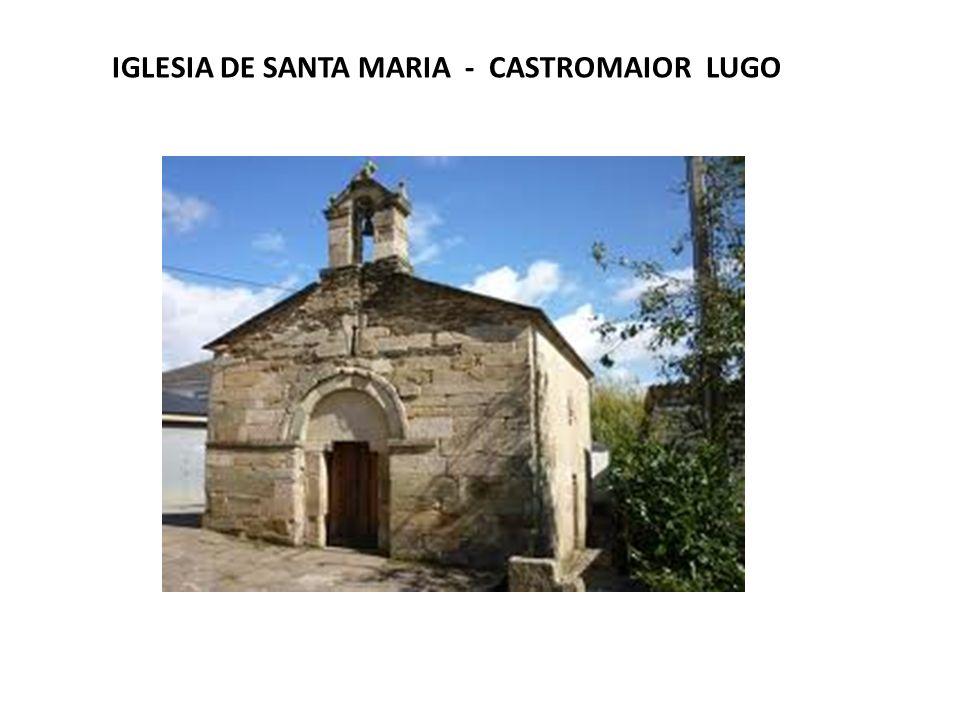 IGLESIA DE SANTA MARIA - CASTROMAIOR LUGO