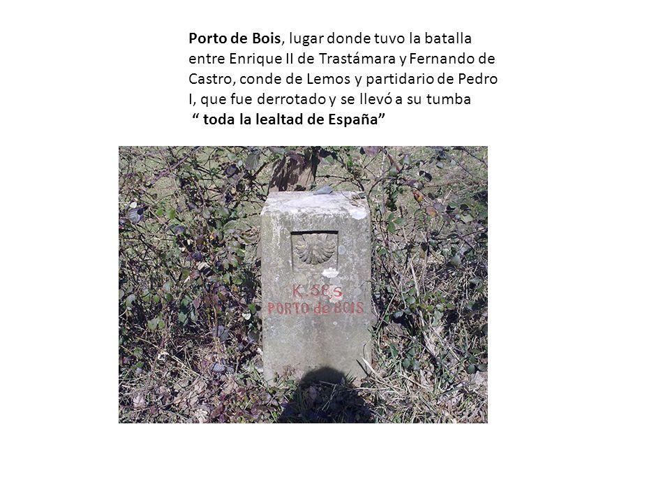 Porto de Bois, lugar donde tuvo la batalla entre Enrique II de Trastámara y Fernando de Castro, conde de Lemos y partidario de Pedro I, que fue derrotado y se llevó a su tumba