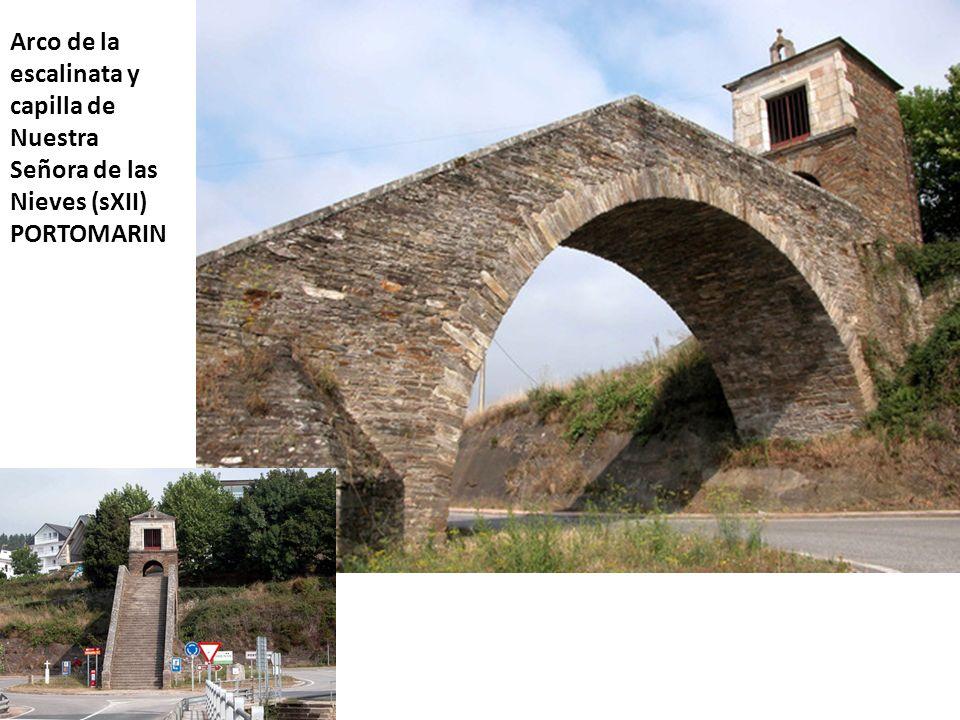 Arco de la escalinata y capilla de Nuestra Señora de las Nieves (sXII) PORTOMARIN