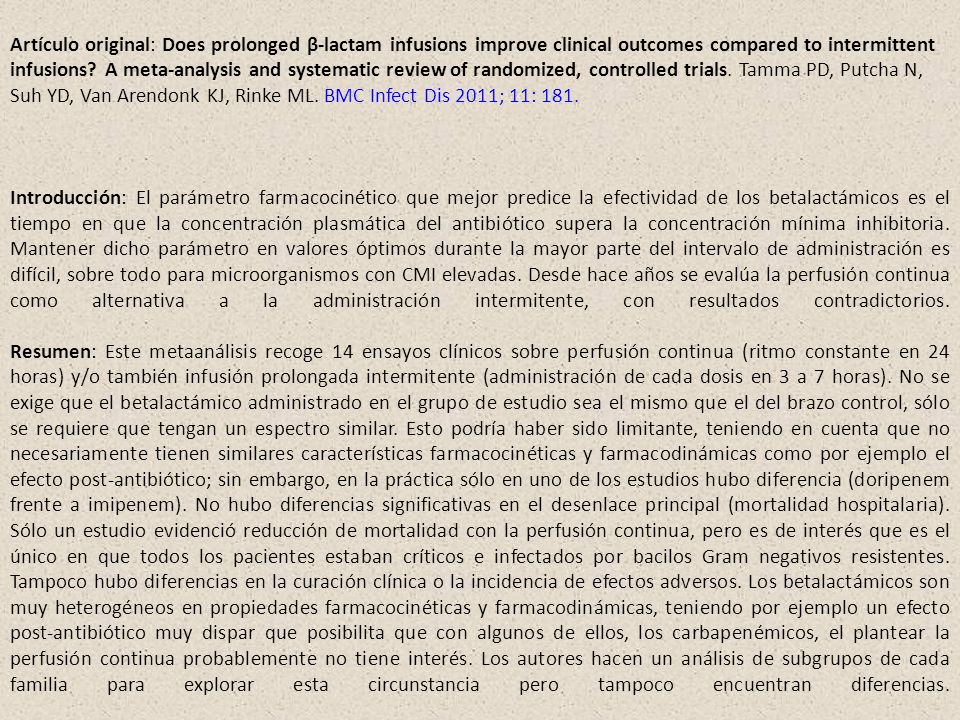 Artículo original: Does prolonged β-lactam infusions improve clinical outcomes compared to intermittent infusions A meta-analysis and systematic review of randomized, controlled trials. Tamma PD, Putcha N, Suh YD, Van Arendonk KJ, Rinke ML. BMC Infect Dis 2011; 11: 181.
