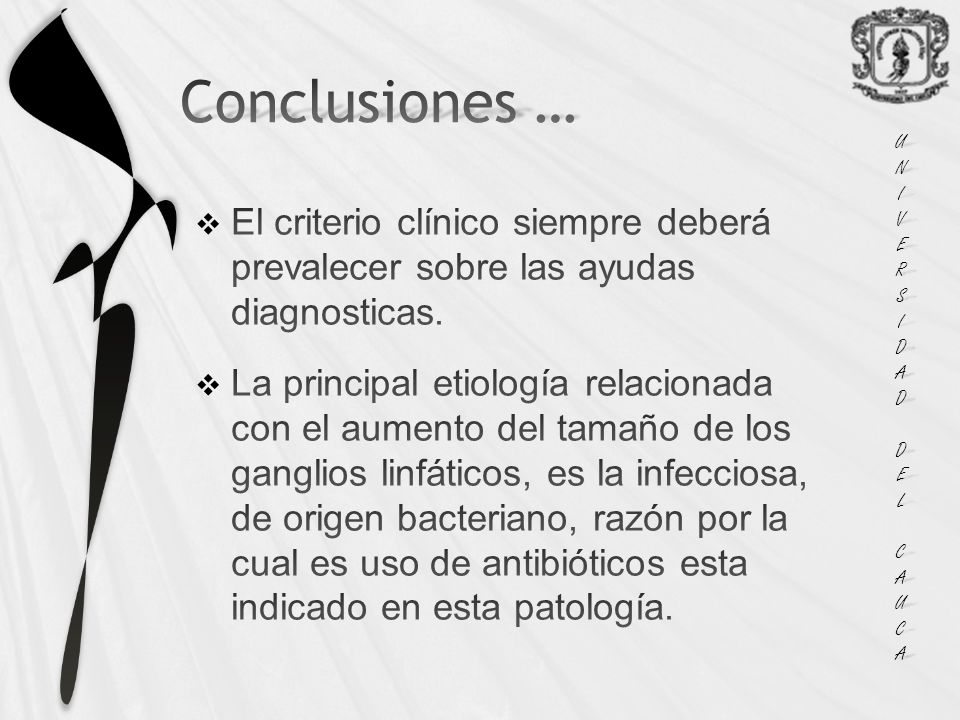 UNI VERS. IDAD. DEL. CAUCA. Conclusiones … El criterio clínico siempre deberá prevalecer sobre las ayudas diagnosticas.