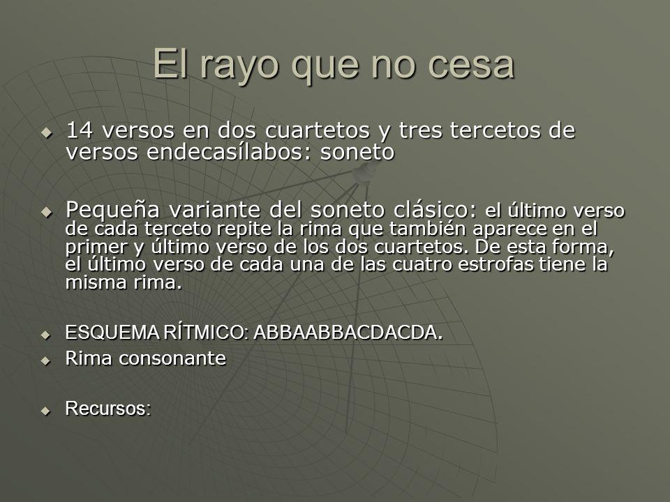 El rayo que no cesa14 versos en dos cuartetos y tres tercetos de versos endecasílabos: soneto.