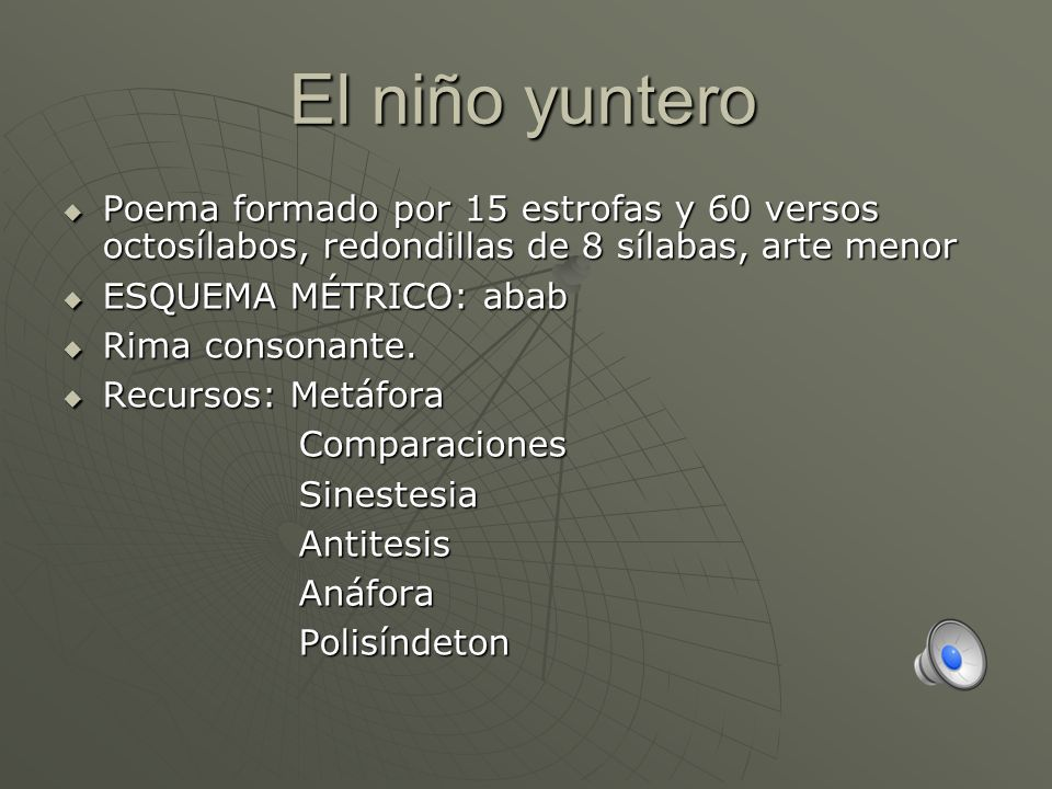 El niño yunteroPoema formado por 15 estrofas y 60 versos octosílabos, redondillas de 8 sílabas, arte menor.