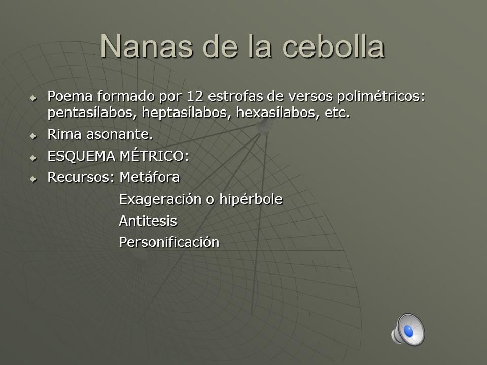 Nanas de la cebollaPoema formado por 12 estrofas de versos polimétricos: pentasílabos, heptasílabos, hexasílabos, etc.