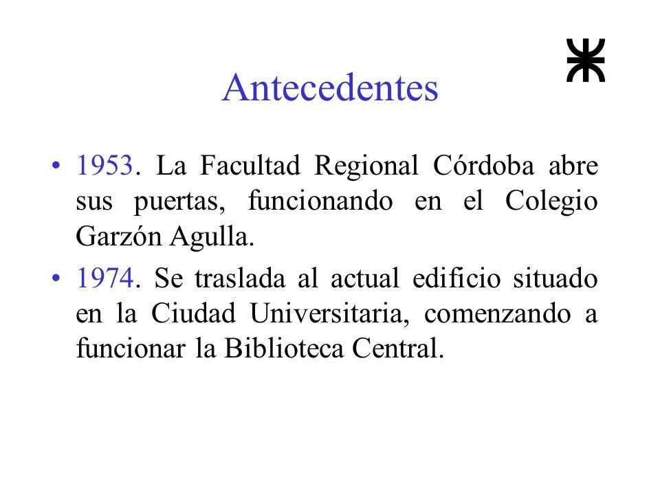 Antecedentes 1953. La Facultad Regional Córdoba abre sus puertas, funcionando en el Colegio Garzón Agulla.