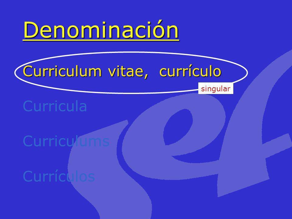 Denominación Curriculum vitae, currículo Curricula Curriculums Currículos