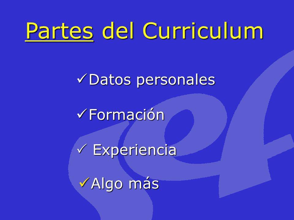 Partes del Curriculum Datos personales Formación Experiencia Algo más