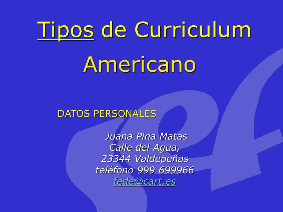 Tipos de Curriculum Americano DATOS PERSONALES Juana Pina Matas