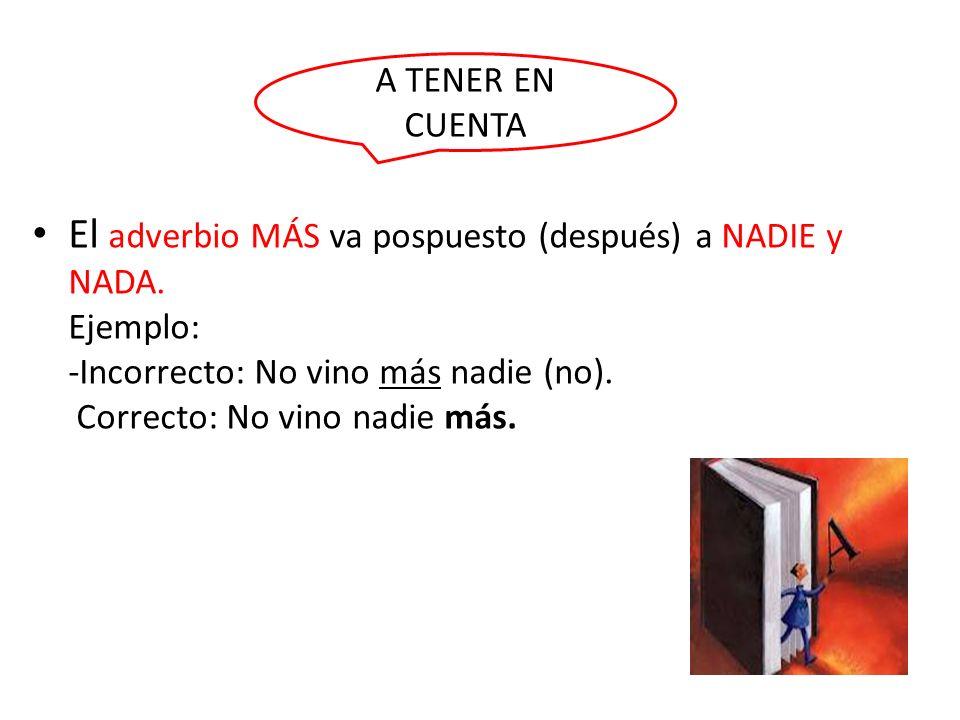 A TENER EN CUENTA El adverbio MÁS va pospuesto (después) a NADIE y NADA.