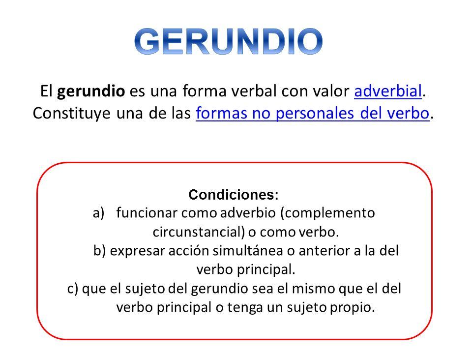 GERUNDIO El gerundio es una forma verbal con valor adverbial. Constituye una de las formas no personales del verbo.