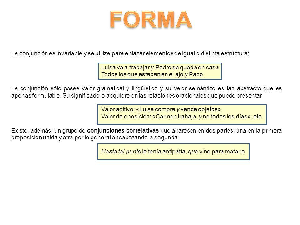FORMA La conjunción es invariable y se utiliza para enlazar elementos de igual o distinta estructura;