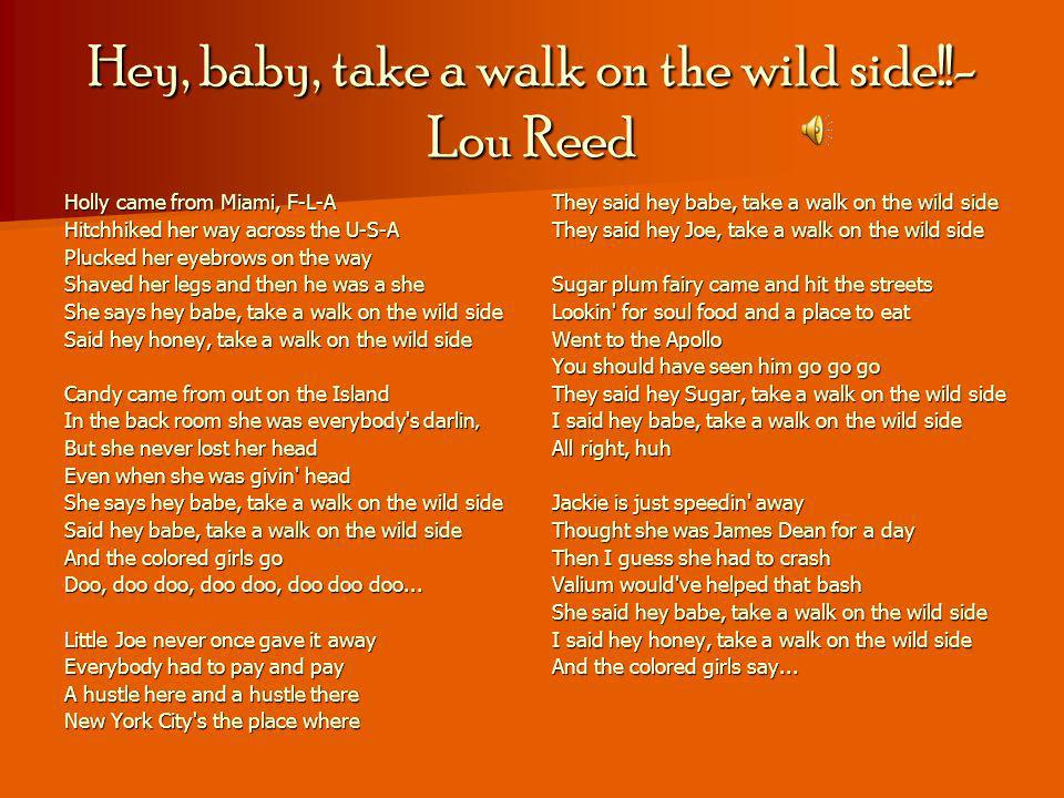 Hey, baby, take a walk on the wild side!!- Lou Reed
