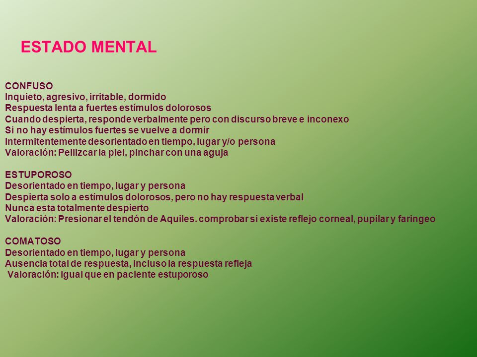 ESTADO MENTAL CONFUSO Inquieto, agresivo, irritable, dormido
