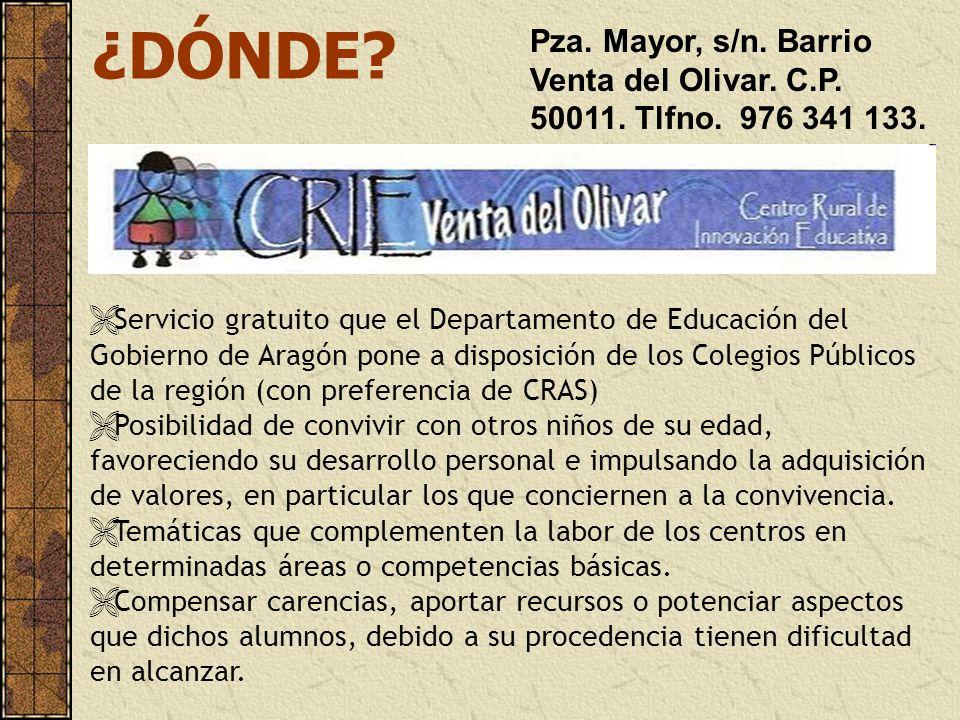 ¿DÓNDE Pza. Mayor, s/n. Barrio Venta del Olivar. C.P. 50011. Tlfno. 976 341 133.