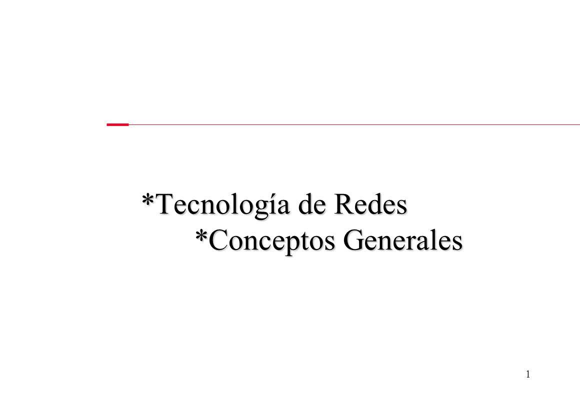*Tecnología de Redes *Conceptos Generales