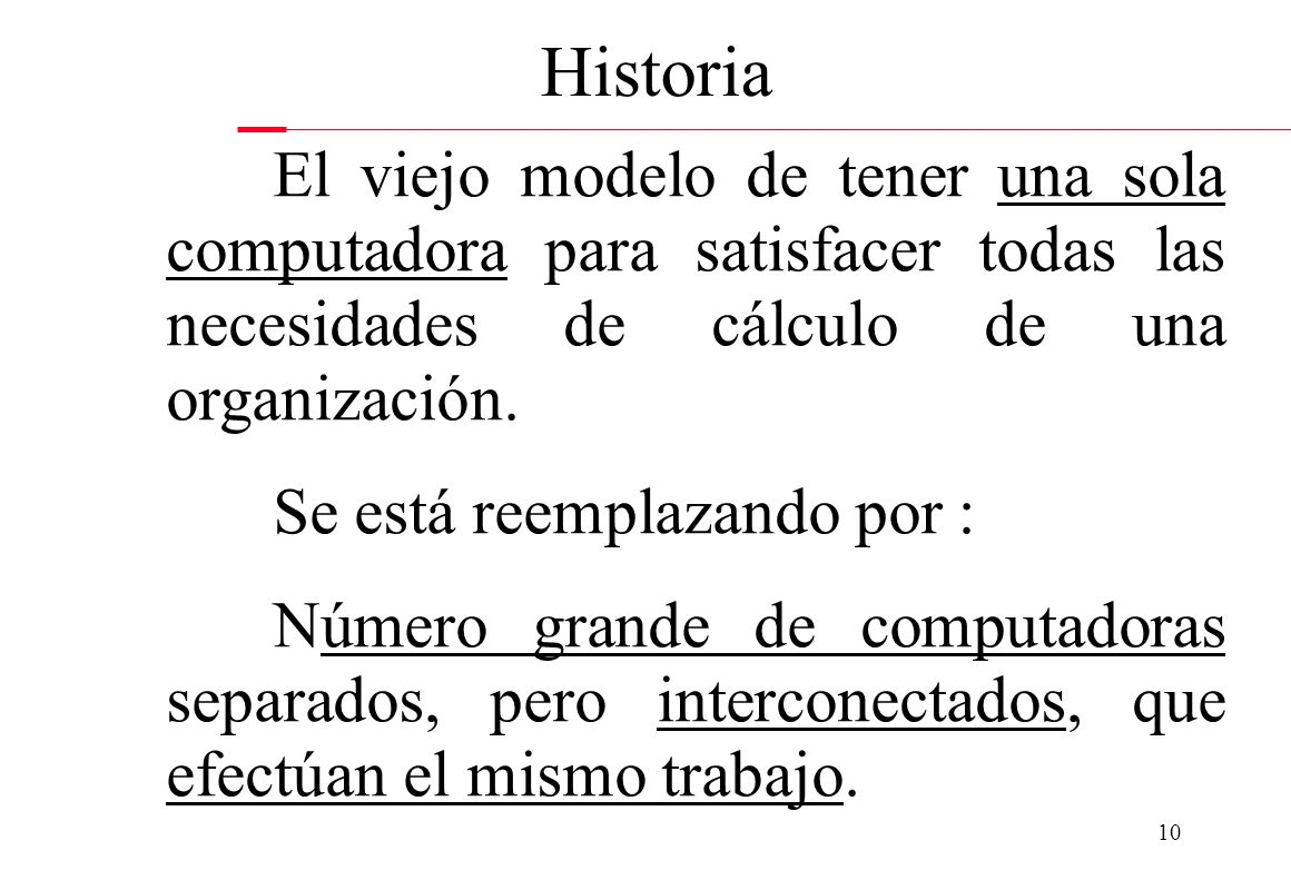 Historia El viejo modelo de tener una sola computadora para satisfacer todas las necesidades de cálculo de una organización.