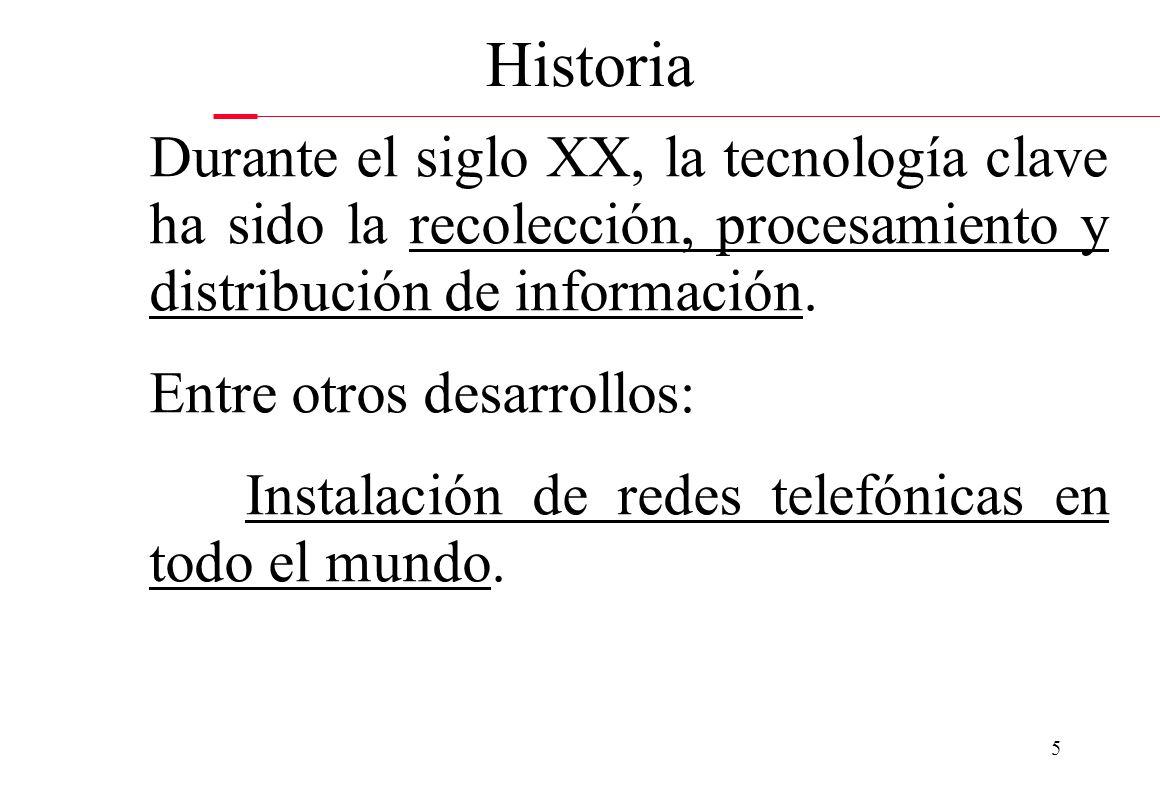 Historia Durante el siglo XX, la tecnología clave ha sido la recolección, procesamiento y distribución de información.