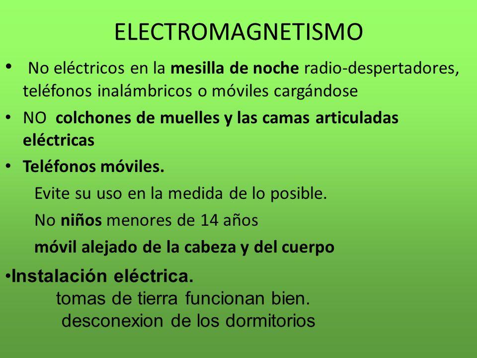 ELECTROMAGNETISMO No eléctricos en la mesilla de noche radio-despertadores, teléfonos inalámbricos o móviles cargándose.