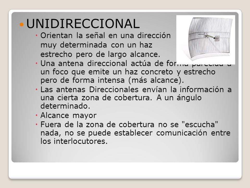 UNIDIRECCIONAL Orientan la señal en una dirección