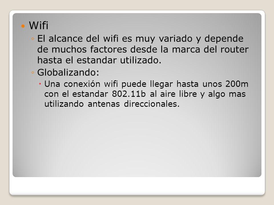 Wifi El alcance del wifi es muy variado y depende de muchos factores desde la marca del router hasta el estandar utilizado.
