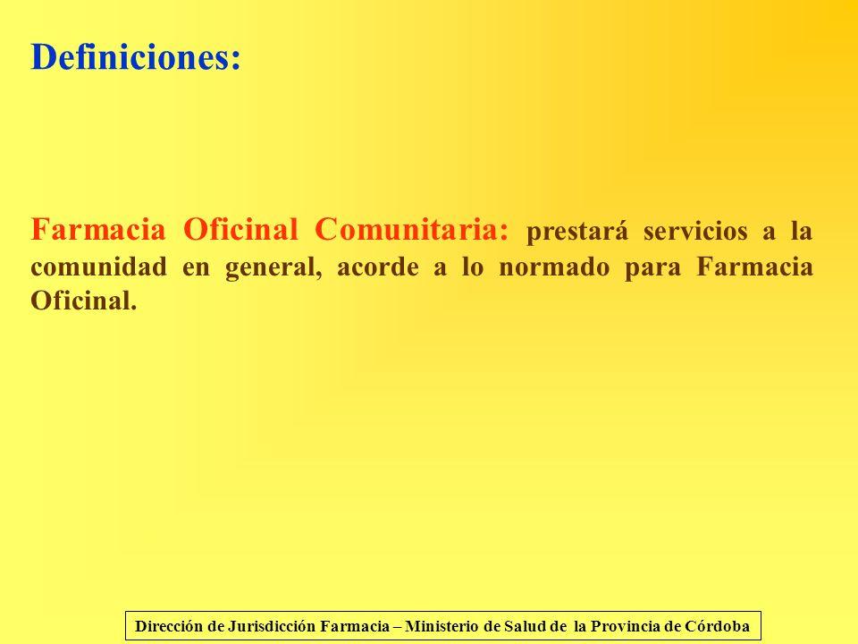Definiciones: Farmacia Oficinal Comunitaria: prestará servicios a la comunidad en general, acorde a lo normado para Farmacia Oficinal.