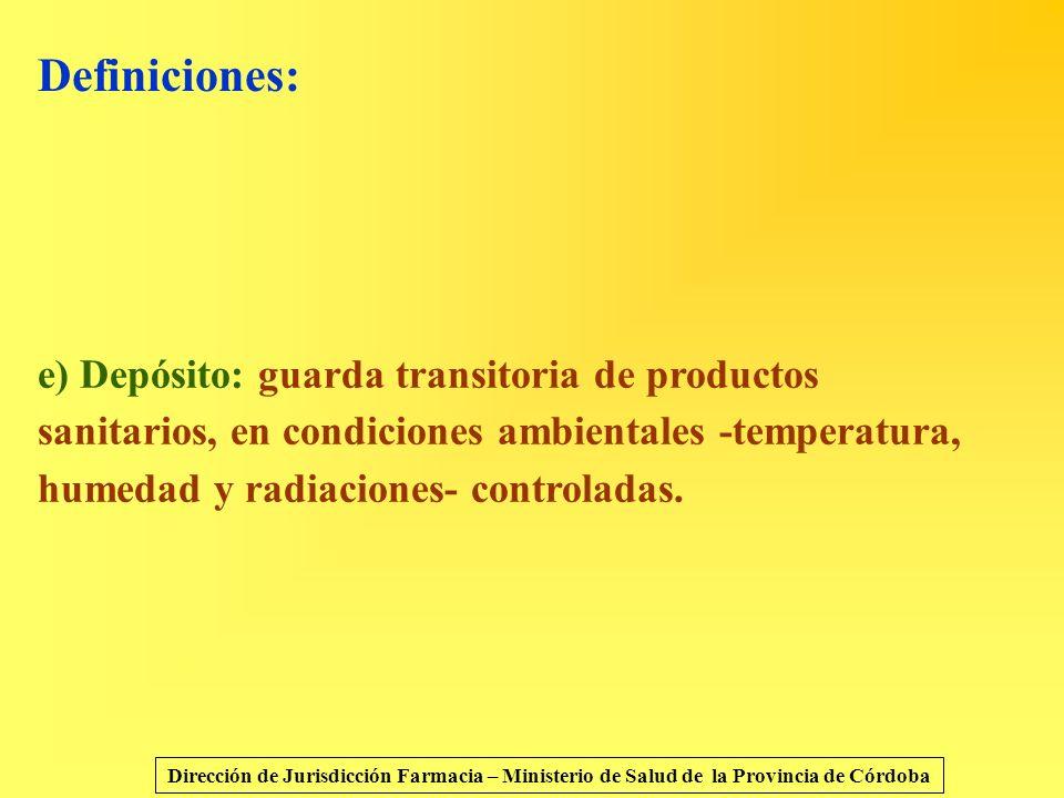 Definiciones: e) Depósito: guarda transitoria de productos sanitarios, en condiciones ambientales -temperatura, humedad y radiaciones- controladas.