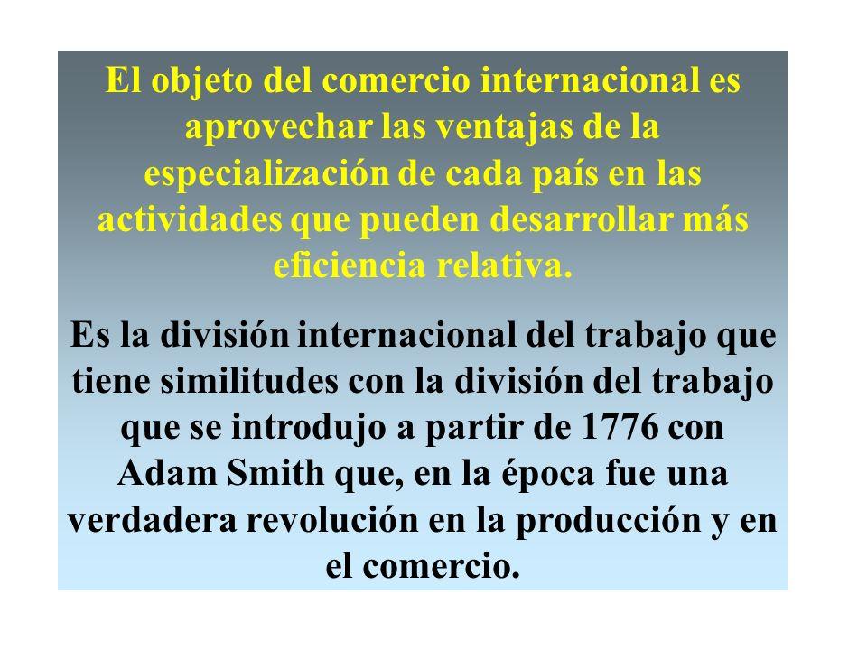 El objeto del comercio internacional es aprovechar las ventajas de la especialización de cada país en las actividades que pueden desarrollar más eficiencia relativa.