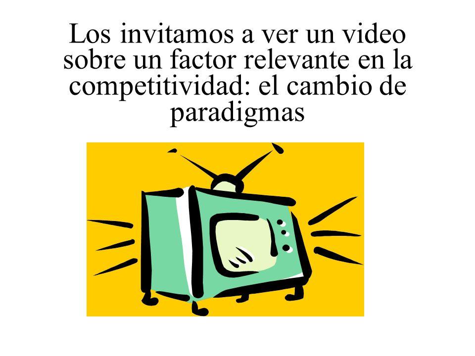Los invitamos a ver un video sobre un factor relevante en la competitividad: el cambio de paradigmas