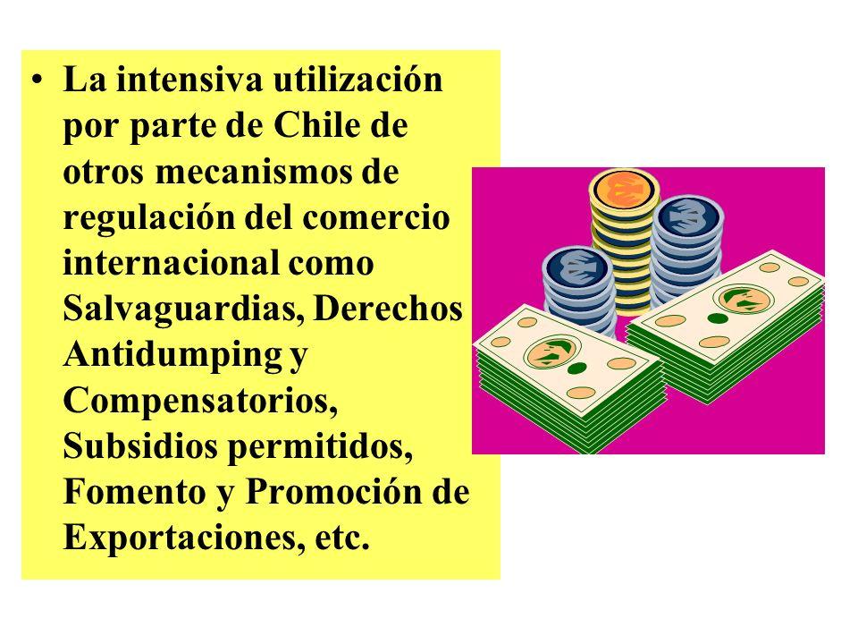 La intensiva utilización por parte de Chile de otros mecanismos de regulación del comercio internacional como Salvaguardias, Derechos Antidumping y Compensatorios, Subsidios permitidos, Fomento y Promoción de Exportaciones, etc.