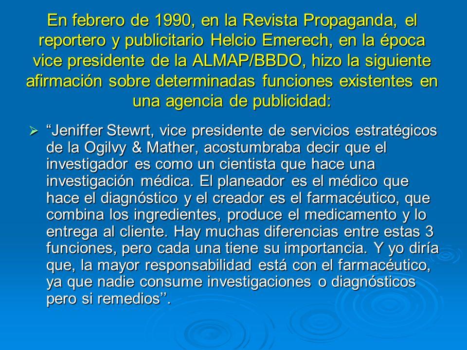 En febrero de 1990, en la Revista Propaganda, el reportero y publicitario Helcio Emerech, en la época vice presidente de la ALMAP/BBDO, hizo la siguiente afirmación sobre determinadas funciones existentes en una agencia de publicidad: