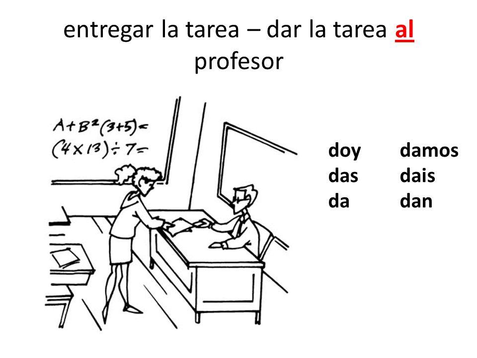 entregar la tarea – dar la tarea al profesor