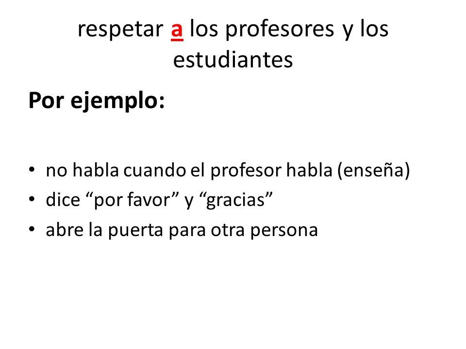 respetar a los profesores y los estudiantes