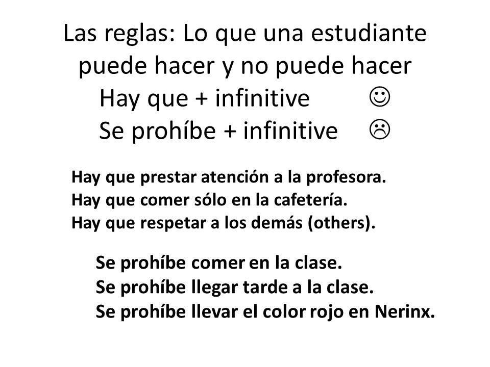Las reglas: Lo que una estudiante puede hacer y no puede hacer Hay que + infinitive  Se prohíbe + infinitive 