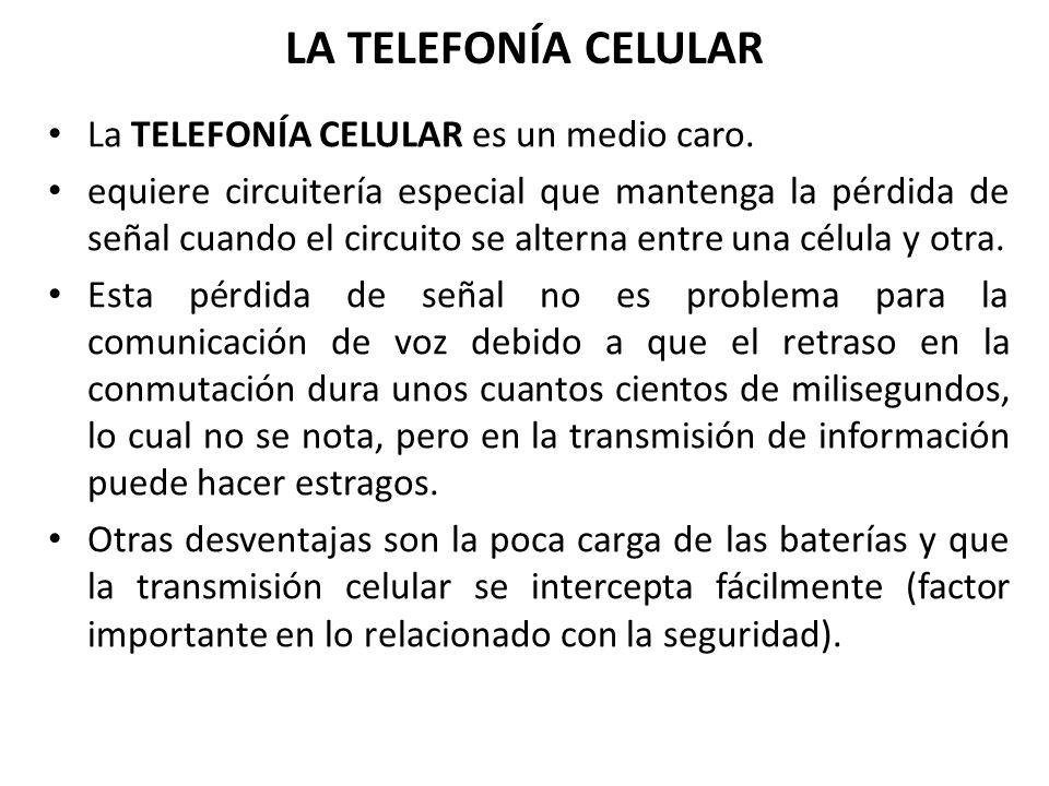 LA TELEFONÍA CELULAR La TELEFONÍA CELULAR es un medio caro.