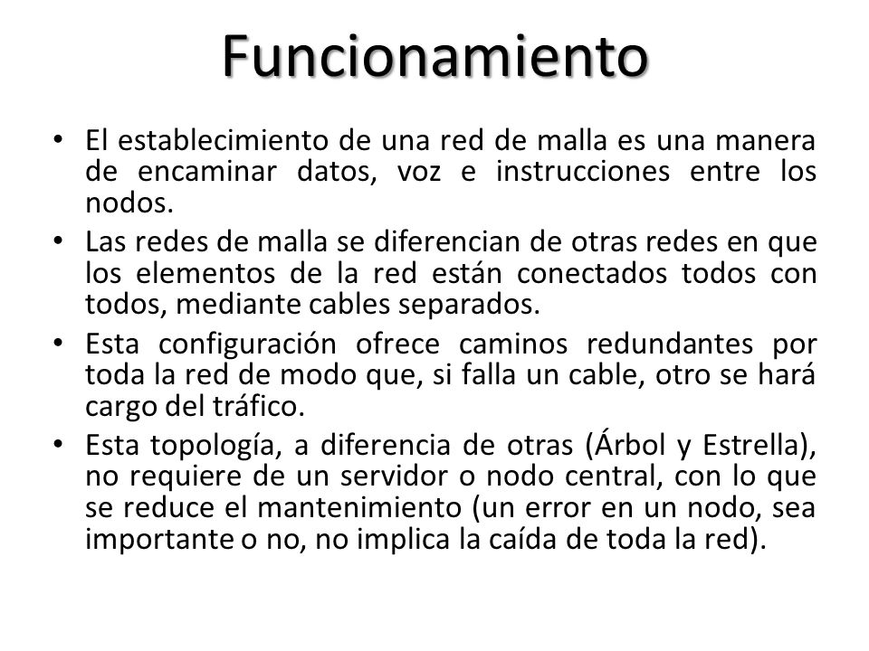 FuncionamientoEl establecimiento de una red de malla es una manera de encaminar datos, voz e instrucciones entre los nodos.