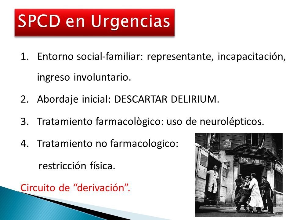 SPCD en Urgencias Entorno social-familiar: representante, incapacitación, ingreso involuntario. Abordaje inicial: DESCARTAR DELIRIUM.