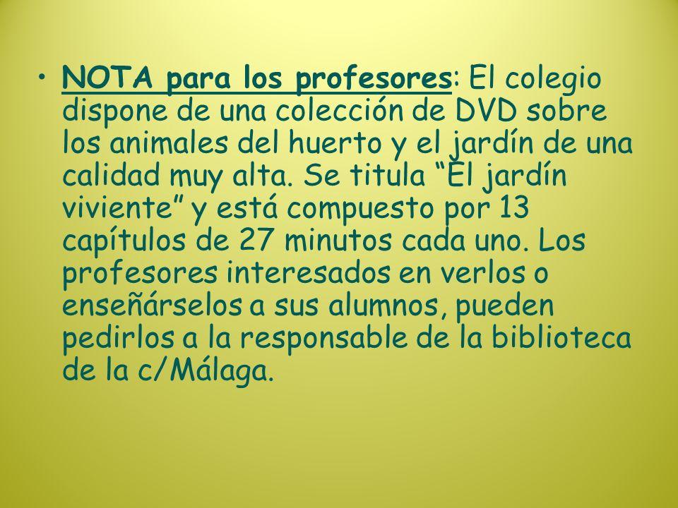 NOTA para los profesores: El colegio dispone de una colección de DVD sobre los animales del huerto y el jardín de una calidad muy alta.